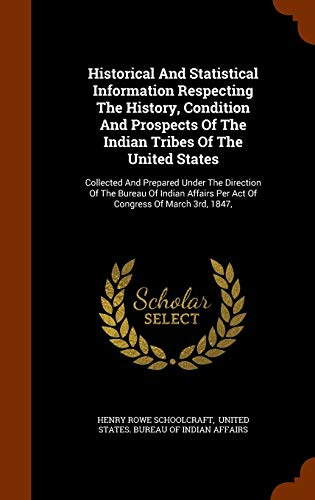 Historical and Statistical Information Respecting the History,: Schoolcraft, Henry Rowe