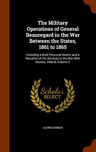 9781344631556: The Military Operations of General Beauregard in the War Between the States, 1861 to 1865: Including a Brief Personal Sketch and a Narrative of His Services in the War With Mexico, 1846-8, Volume 2