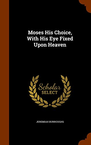 9781344632867: Moses His Choice, With His Eye Fixed Upon Heaven