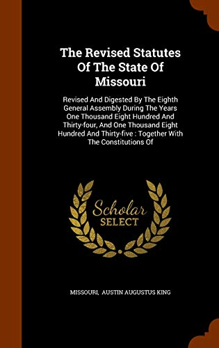 9781344633635: The Revised Statutes Of The State Of Missouri: Revised And Digested By The Eighth General Assembly During The Years One Thousand Eight Hundred And ... : Together With The Constitutions Of