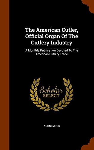 9781344634502: The American Cutler, Official Organ Of The Cutlery Industry: A Monthly Publication Devoted To The American Cutlery Trade