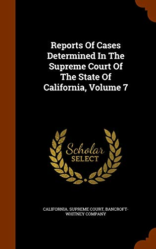 9781344639057: Reports Of Cases Determined In The Supreme Court Of The State Of California, Volume 7
