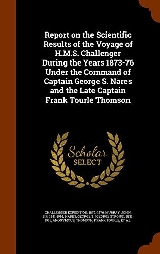 9781344643153: Report on the Scientific Results of the Voyage of H.M.S. Challenger During the Years 1873-76 Under the Command of Captain George S. Nares and the Late Captain Frank Tourle Thomson