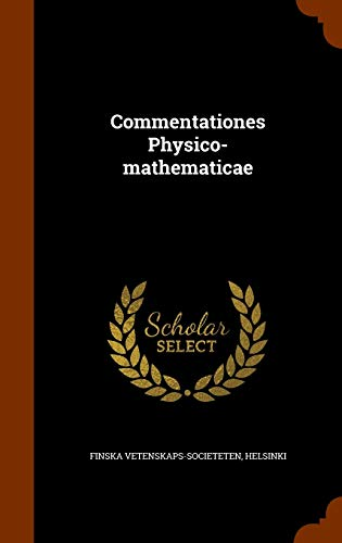 Commentationes Physico-Mathematicae (Hardback): Helsinki Finska Vetenskaps-Societeten