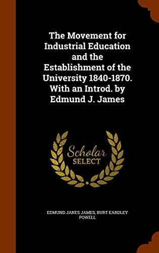 9781344657181: The Movement for Industrial Education and the Establishment of the University 1840-1870. With an Introd. by Edmund J. James