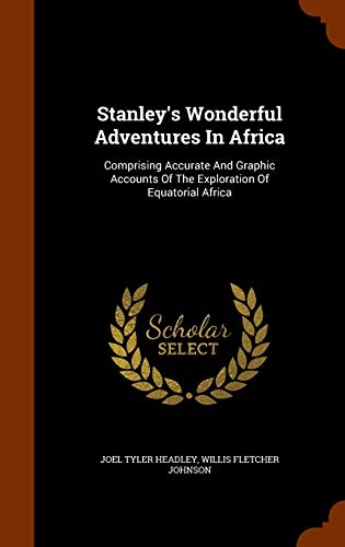 9781344662864: Stanley's Wonderful Adventures In Africa: Comprising Accurate And Graphic Accounts Of The Exploration Of Equatorial Africa