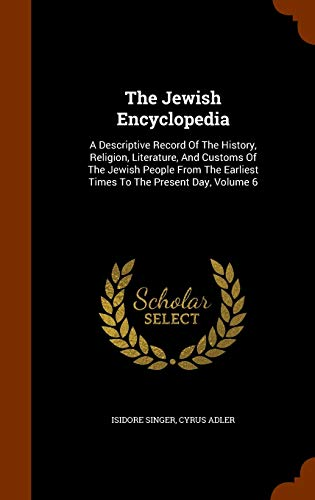 9781344669184: The Jewish Encyclopedia: A Descriptive Record Of The History, Religion, Literature, And Customs Of The Jewish People From The Earliest Times To The Present Day, Volume 6