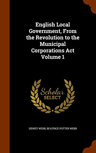 9781344669511: English Local Government, From the Revolution to the Municipal Corporations Act Volume 1