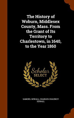 The History of Woburn, Middlesex County, Mass.: Sewall, Samuel