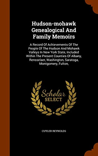 9781344707695: Hudson-mohawk Genealogical And Family Memoirs: A Record Of Achievements Of The People Of The Hudson And Mohawk Valleys In New York State, Included ... Washington, Saratoga, Montgomery, Fulton,