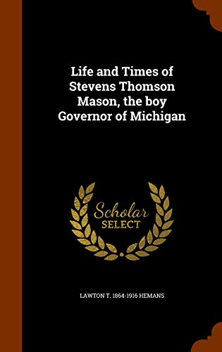 9781344710367: Life and Times of Stevens Thomson Mason, the boy Governor of Michigan