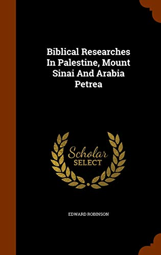 9781344711975: Biblical Researches In Palestine, Mount Sinai And Arabia Petrea