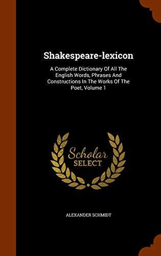 9781344717380: Shakespeare-lexicon: A Complete Dictionary Of All The English Words, Phrases And Constructions In The Works Of The Poet, Volume 1