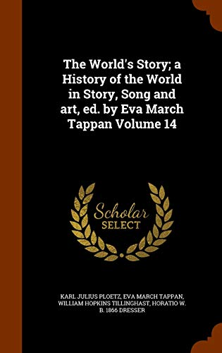 9781344720502: The World's Story; a History of the World in Story, Song and art, ed. by Eva March Tappan Volume 14
