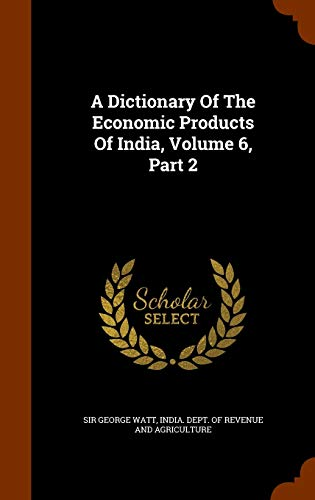 9781344723558: A Dictionary Of The Economic Products Of India, Volume 6, Part 2