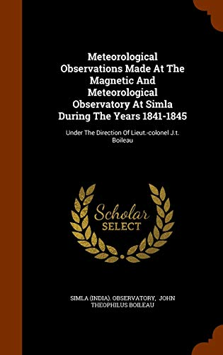 9781344732062: Meteorological Observations Made At The Magnetic And Meteorological Observatory At Simla During The Years 1841-1845: Under The Direction Of Lieut.-colonel J.t. Boileau