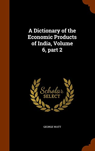 9781344733298: A Dictionary of the Economic Products of India, Volume 6, part 2
