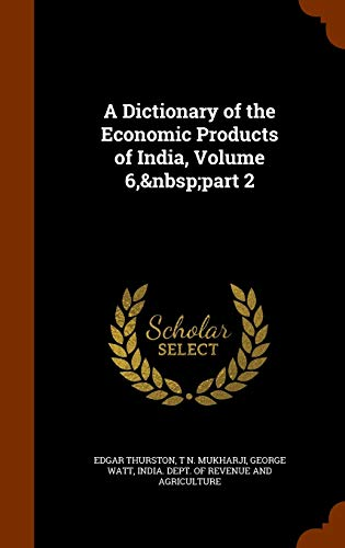 9781344754941: A Dictionary of the Economic Products of India, Volume 6, part 2