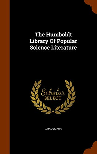 The Humboldt Library of Popular Science Literature: Anonymous