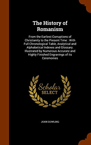 9781344784542: The History of Romanism: From the Earliest Corruptions of Christianity to the Present Time : With Full Chronological Table, Analytical and ... Highly Finished Engravings of its Ceremonies