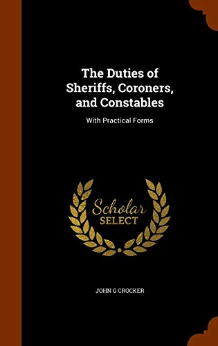 9781344804592: The Duties of Sheriffs, Coroners, and Constables: With Practical Forms