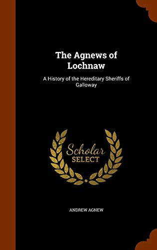 9781344805544: The Agnews of Lochnaw: A History of the Hereditary Sheriffs of Galloway