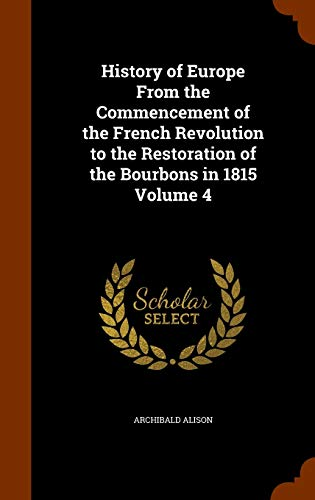 9781344811682: History of Europe From the Commencement of the French Revolution to the Restoration of the Bourbons in 1815 Volume 4