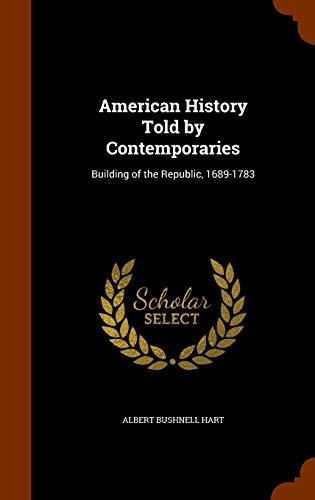 9781344823166: American History Told by Contemporaries: Building of the Republic, 1689-1783