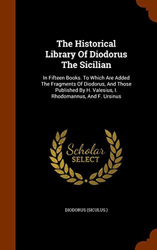 9781344830492: The Historical Library Of Diodorus The Sicilian: In Fifteen Books. To Which Are Added The Fragments Of Diodorus, And Those Published By H. Valesius, I. Rhodomannus, And F. Ursinus