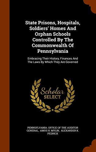 9781344831109: State Prisons, Hospitals, Soldiers' Homes And Orphan Schools Controlled By The Commonwealth Of Pennsylvania: Embracing Their History, Finances And The Laws By Which They Are Governed
