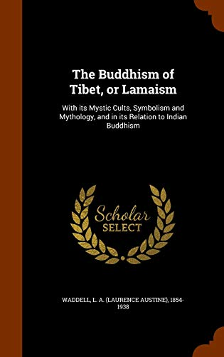 9781344831949: The Buddhism of Tibet, or Lamaism: With its Mystic Cults, Symbolism and Mythology, and in its Relation to Indian Buddhism