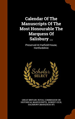 9781344836128: Calendar Of The Manuscripts Of The Most Honourable The Marquess Of Salisbury ...: Preserved At Hatfield House, Hertfordshire