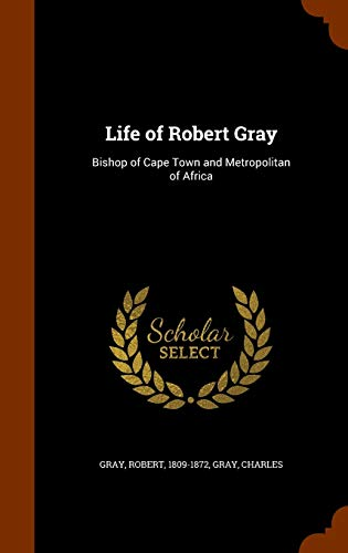 9781344856713: Life of Robert Gray: Bishop of Cape Town and Metropolitan of Africa