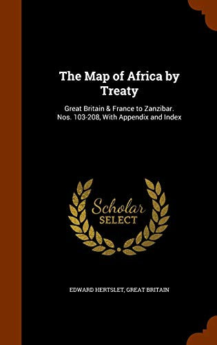 9781344861069: The Map of Africa by Treaty: Great Britain & France to Zanzibar. Nos. 103-208, With Appendix and Index