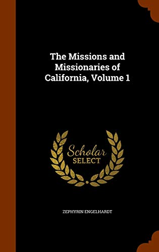 9781344861588: The Missions and Missionaries of California, Volume 1