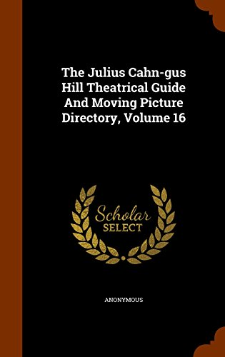 9781344871075: The Julius Cahn-gus Hill Theatrical Guide And Moving Picture Directory, Volume 16