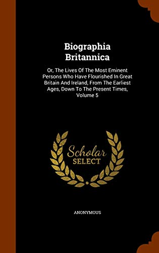 9781344873871: Biographia Britannica: Or, The Lives Of The Most Eminent Persons Who Have Flourished In Great Britain And Ireland, From The Earliest Ages, Down To The Present Times, Volume 5