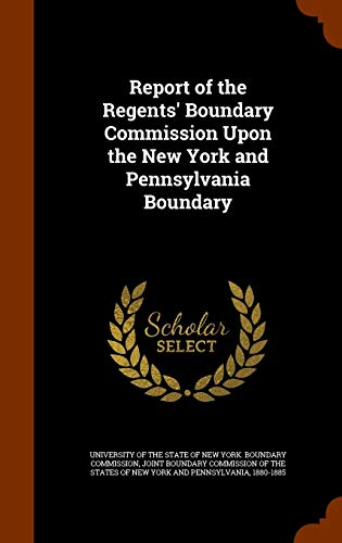 Report of the Regents Boundary Commission Upon the New York and Pennsylvania Boundary (Hardback)