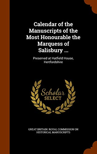 9781344898461: Calendar of the Manuscripts of the Most Honourable the Marquess of Salisbury ...: Preserved at Hatfield House, Hertfordshire