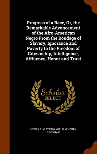 9781344899796: Progress of a Race, Or, the Remarkable Advancement of the Afro-American Negro From the Bondage of Slavery, Ignorance and Poverty to the Freedom of Citizenship, Intelligence, Affluence, Honor and Trust