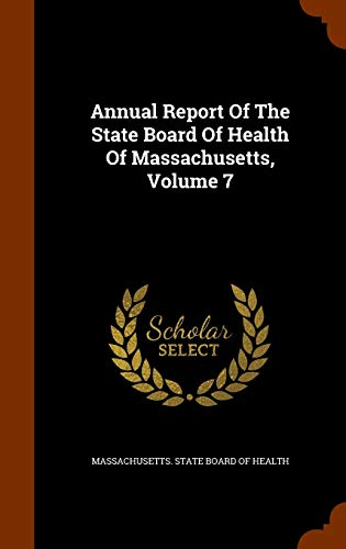 Annual Report of the State Board of Health of Massachusetts, Volume 7 (Hardback)