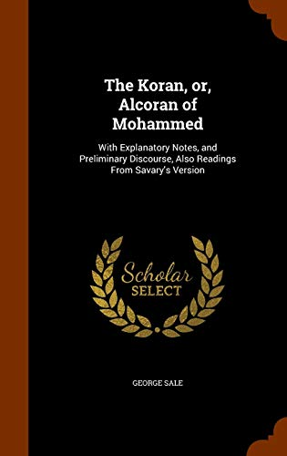 9781344911085: The Koran, or, Alcoran of Mohammed: With Explanatory Notes, and Preliminary Discourse, Also Readings From Savary's Version