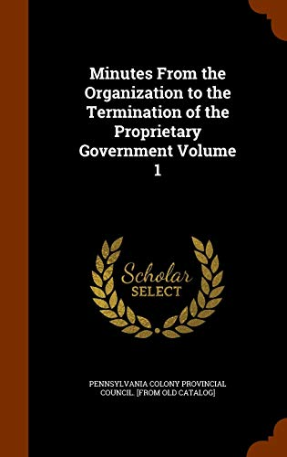 9781344924818: Minutes From the Organization to the Termination of the Proprietary Government Volume 1