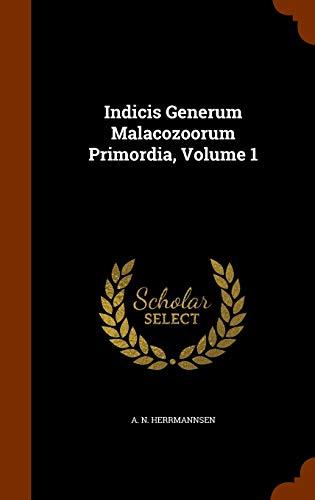 9781344933988: Indicis Generum Malacozoorum Primordia, Volume 1