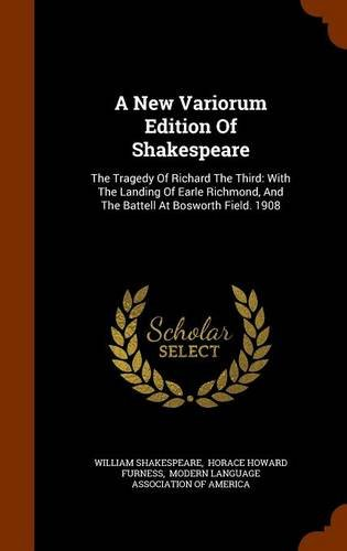 9781344938839: A New Variorum Edition Of Shakespeare: The Tragedy Of Richard The Third: With The Landing Of Earle Richmond, And The Battell At Bosworth Field. 1908