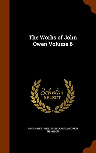 9781344942300: The Works of John Owen Volume 6