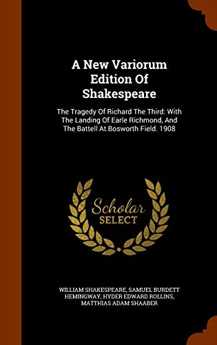 9781344950725: A New Variorum Edition Of Shakespeare: The Tragedy Of Richard The Third: With The Landing Of Earle Richmond, And The Battell At Bosworth Field. 1908