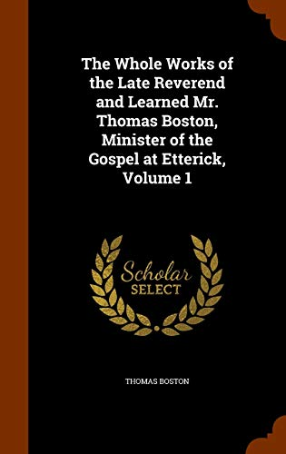 9781344957076: The Whole Works of the Late Reverend and Learned Mr. Thomas Boston, Minister of the Gospel at Etterick, Volume 1