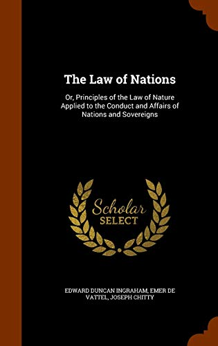 9781344962636: The Law of Nations: Or, Principles of the Law of Nature Applied to the Conduct and Affairs of Nations and Sovereigns