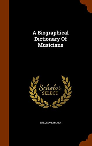 9781344962902: A Biographical Dictionary Of Musicians